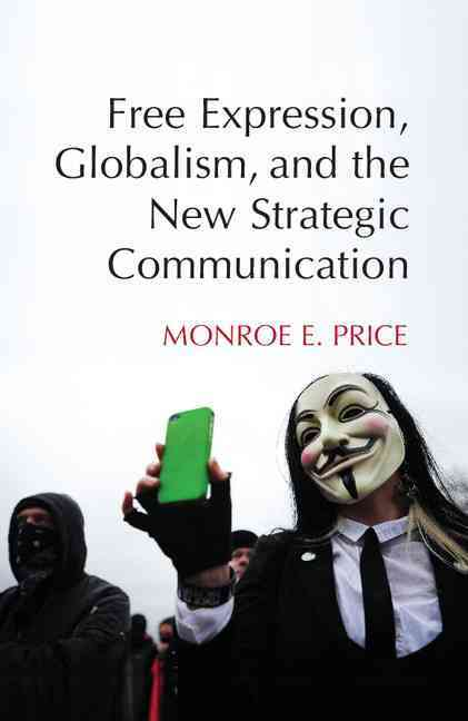 Free Expression Globalism and the New Strategic Communication By Price, Monroe E.