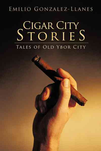 Cigar City Stories By Gonzalez-llanes, Emilio